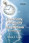 Electricity, Relativity and Magnetism: A Unified Text - Derek J. Craik