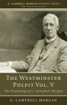 The Westminster Pulpit, Volume V: The Preaching of G. Campbell Morgan - G. Campbell Morgan