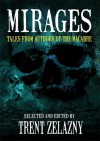 Mirages: Tales From Authors of the Macabre - Trent Zelazny, Edward Morris, Billie Sue Mosiman, Tom Piccirilli, Jeffrey Thomas, Kealan Patrick Burke, Curt Jarrell, E.A. Black, Scott Bradley, Peter Giglio, Park Cooper, Barb Lien-Cooper, Lori R. Lopez, Lee Allen Howard, Leigh M. Lane, Jason S. Ridler, Trent Zelazny, Jo