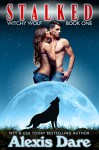 Stalked: An Alpha Shifter, Fated Mates, Paranormal Romance (Witchy Wolf Book 1) - Alexis Dare