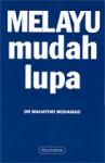 Melayu Mudah Lupa - Mahathir Mohamad