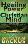 The Healing Power of the Christian Mind: How Biblical Truth Can Keep You Healthy - William Backus