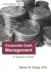 Corporate Cash Management: A Treasurer's Guide - Steven M. Bragg