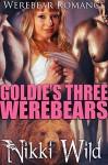 Goldie's Three Werebears (Steamy Werebear Shifter FMMM Menage Romance) - Nikki Wild