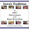 Iowa's Tradition: An ABC Photo Album of the Iowa State Fair - James Owen Parker, James Owen Parker
