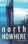 North of Nowhere - Ken Levine