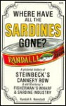 Where Have All the Sardines Gone?: A Pictorial History of Steinbeck's Cannery Row and Old Monterey's Fisherman's Wharf and Sardine Industry - Randall A. Reinstedt