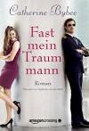 Fast mein Traummann (Not Quite Serie, Band 5) - Catherine Bybee, Stephanie von der Mark