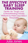 "The Effective Baby Sleep Training: Gentle, No ""Tough Love"" & Breastfeeding Friendly Methods to Match Your Baby's Personality - Julia Jones"