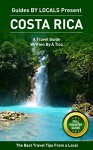 Costa Rica: By Locals FULL COUNTRY GUIDE - A Costa Rica Travel Guide Written By A Tico: The Best Travel Tips About Where to Go and What to See in Costa Rica - By Locals, Costa Rica, Travel