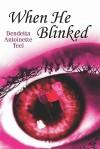 When He Blinked - Bendetta Antoinette Teel