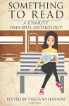 Something to Read: A Charity Omnibus Anthology - Stella Wilkinson, Frank Zubek