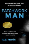 Patchwork Man: What would you do if your past could kill you? (Patchwork People series Book 1) - D.B. Martin