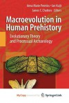 Macroevolution in Human Prehistory: Evolutionary Theory and Processual Archaeology - Anna Marie Prentiss, Ian Kuijt, James C Chatters