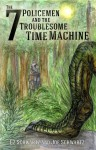 The 7 Policemen and the Troublesome Time Machine (Book 1) - Joe Schwartz, Ez Schwartz, Kam Chan