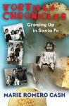 Tortilla Chronicles: Growing Up in Santa Fe - Marie Romero Cash