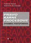 Prawo Karne Procesowe: Dynamika Postepowania - Tadeusz Nowak