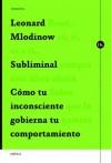 Subliminal: Cómo tu inconsciente gobierna tu comportamiento (Spanish Edition) - Leonard Mlodinow, Joan Lluís Riera