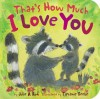 That's How Much I Love You (Padded Board Books) - Julie A Rudi, Tiphanie Beeke