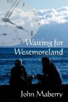 Waiting for Westmoreland - John Maberry