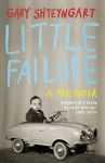 Little Failure: A memoir by Shteyngart, Gary (2014) Hardcover - Gary Shteyngart