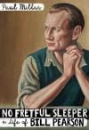 No Fretful Sleeper: A Life of Bill Pearson - Paul Millar