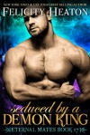 Seduced by a Demon King (Eternal Mates #17) - Felicity Heaton