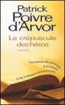 Le Crépuscule des héros - Patrick Poivre d'Arvor