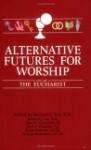 Alternative Futures For Worship: The Eucharist - Bernard J. Lee, John H. Westerhoff III