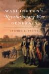 Washington's Revolutionary War Generals - Stephen R. Taaffe