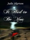 It Had to Be You - Julie Skerven