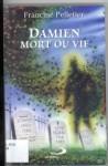 Damien mort ou vif - Francine Pelletier
