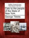 Cato to the People of the State of New York. - George Tibbits