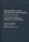 His Master's Voice/de Stem Van Zijn Meester: The Dutch Catalogue, a Complete Numerical Catalogue of Dutch and Belgian Gramophone Recordings Made from 1900 to 1929 in Holland, Belgium, and Elsewhere by the Gramophone Company Ltd. - Alan Kelly