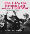 The CIA, the British Left and the Cold War: Calling the Tune? (Studies in Intelligence) - Hugh Wilford