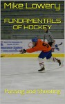 Fundamentals of Hockey: Passing and Shooting - Mike Lowery
