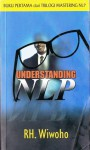 Understanding NLP: Communication Excellence, Positive Changes and Flexible Choices - RH. Wiwoho
