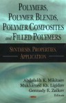 Polymers, Polymer Blends, Polymer Composites And Filled Polymers: Synthesis, Properties, And Applications - Abdulakh K. Mikitaev, Mukhamed Kh Ligidov, Gennady E. Zaikov