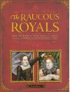 Raucous Royals: Test your Royal Wits: Crack Codes, Solve Mysteries, and Deduce Which Royal Rumors are True - Carlyn Beccia