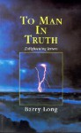 To Man in Truth: Enlightening Letters - Barry Long