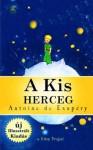 A Kis Herceg: [Illusztralt Kiadas] (Hungarian Edition) - Antoine De Saint Exupery, Ronay Gyorgy