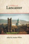 A History of Lancaster - Andrew White