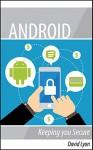 Android: Keeping you Secure - David Lyon