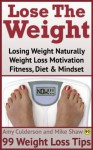 Lose The Weight: Losing Weight Naturally, Weight Loss Motivation, Fitness Diet & Mindset - 99 Weight Loss Tips - Amy Culderson, Mike Shaw