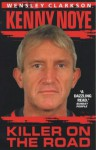 Kenny Noye: Killer on the Road - Wensley Clarkson