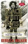 Black, White & Jewish: Autobiography of a Shifting Self by Walker, Rebecca(January 8, 2002) Paperback - Rebecca Walker