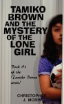 Tamiko Brown and the Mystery of the Lone Girl - Christopher J. Morin