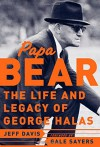 By Jeff Davis Papa Bear : The Life and Legacy of George Halas (1st First Edition) [Hardcover] - Jeff Davis
