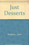 Just Desserts The Complete Dessert Cookbook - Anita Borghese