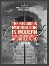 The Religious Imagination in Modern and Contemporary Architecture: A Reader - Renata Hejduk, Jim Williamson